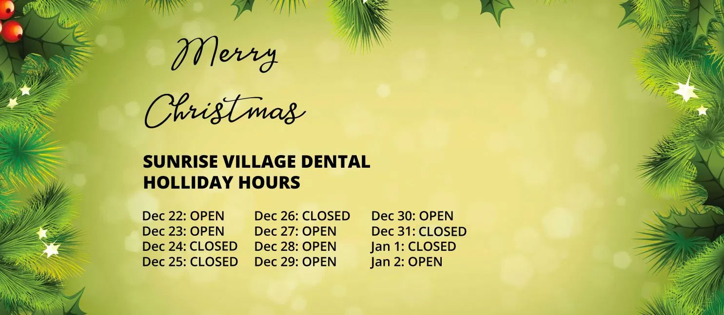 The Dentists And Staff At Sunrise Village Dental Office Would Like To Wish  You And Your Families All The Best Throughout The Holidays.
